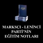 MARKSÇI-LENİNCİ PARTİ'NİN EĞİTİM NOTLARI
